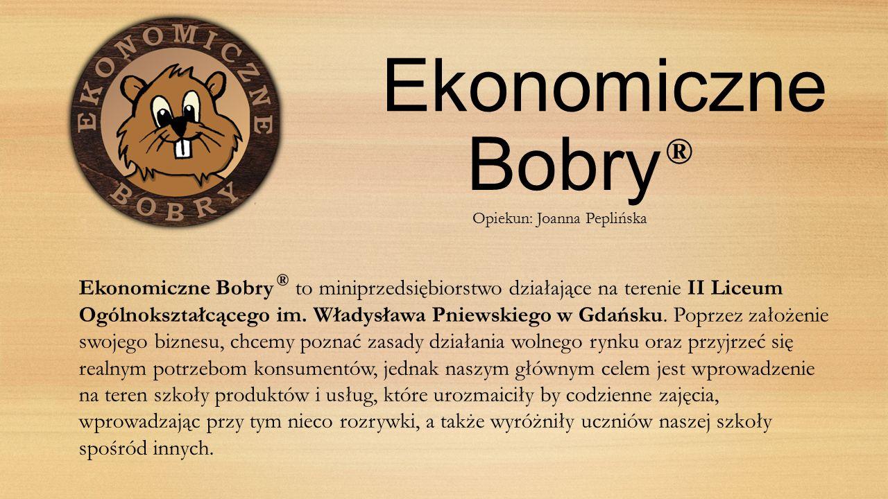 Ekonomiczne Bobry ® Ekonomiczne Bobry to miniprzedsiębiorstwo działające na terenie II Liceum Ogólnokształcącego im.