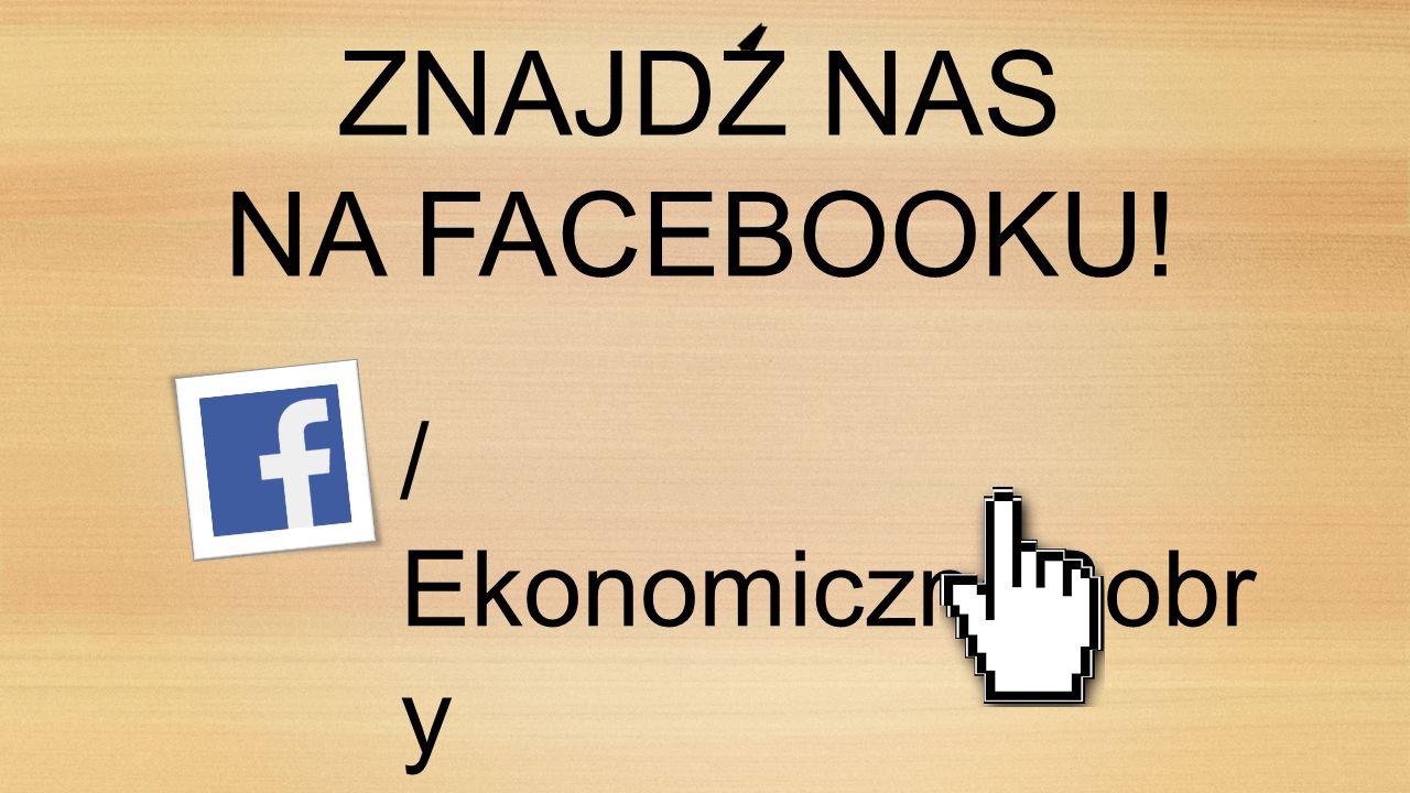 ZNAJDZ NAS NA FACEBOOKU! / EkonomiczneBobr y