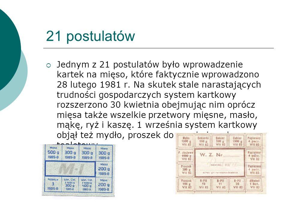 21 postulatów  Jednym z 21 postulatów było wprowadzenie kartek na mięso, które faktycznie wprowadzono 28 lutego 1981 r.