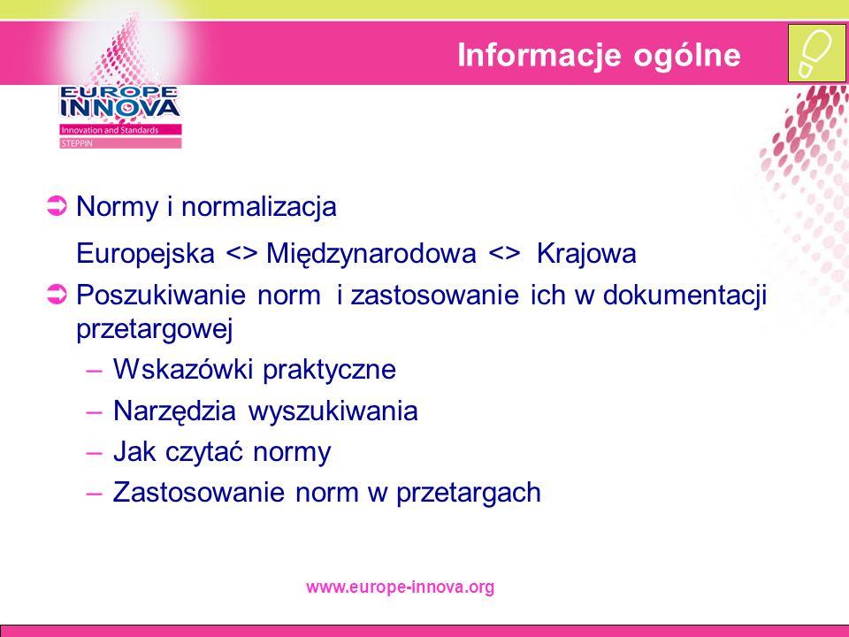 www.europe-innova.org Informacje ogólne  Normy i normalizacja Europejska <> Międzynarodowa <> Krajowa  Poszukiwanie norm i zastosowanie ich w dokume