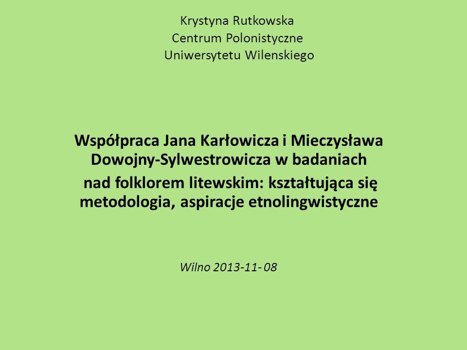 Materiały z Litwy Dostarczało wiele osób; były to przedze wszystkim opracowania materiałowe - opisy dotyczące obrzędów, języka, pieśni ludowych.