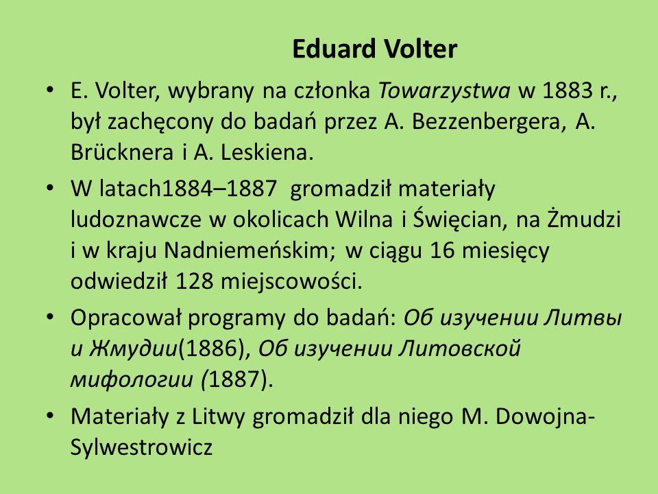 Eduard Volter E. Volter, wybrany na członka Towarzystwa w 1883 r., był zachęcony do badań przez A. Bezzenbergera, A. Brücknera i A. Leskiena. W latach