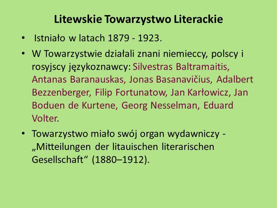 Litewskie Towarzystwo Literackie Istniało w latach 1879 - 1923. W Towarzystwie działali znani niemieccy, polscy i rosyjscy językoznawcy: Silvestras Ba
