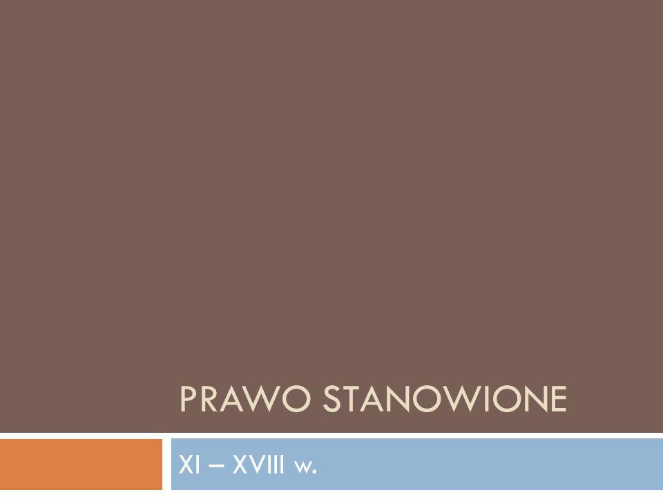 PRAWO STANOWIONE XI – XVIII w.