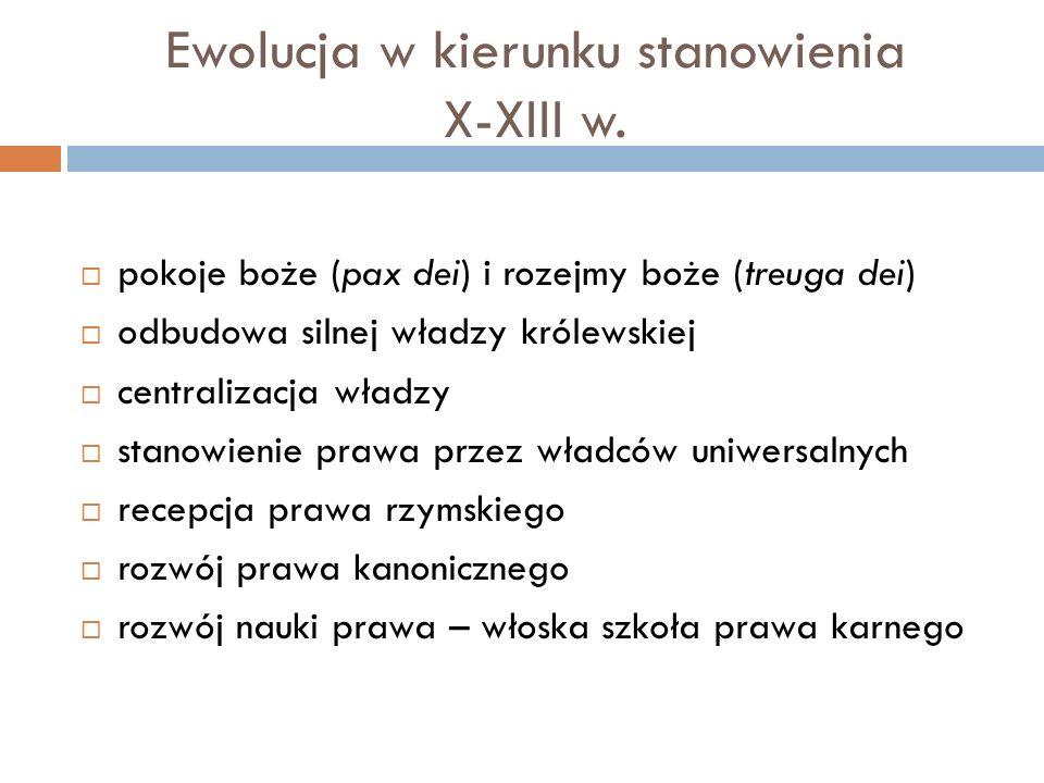 Ewolucja w kierunku stanowienia X-XIII w.  pokoje boże (pax dei) i rozejmy boże (treuga dei)  odbudowa silnej władzy królewskiej  centralizacja wła