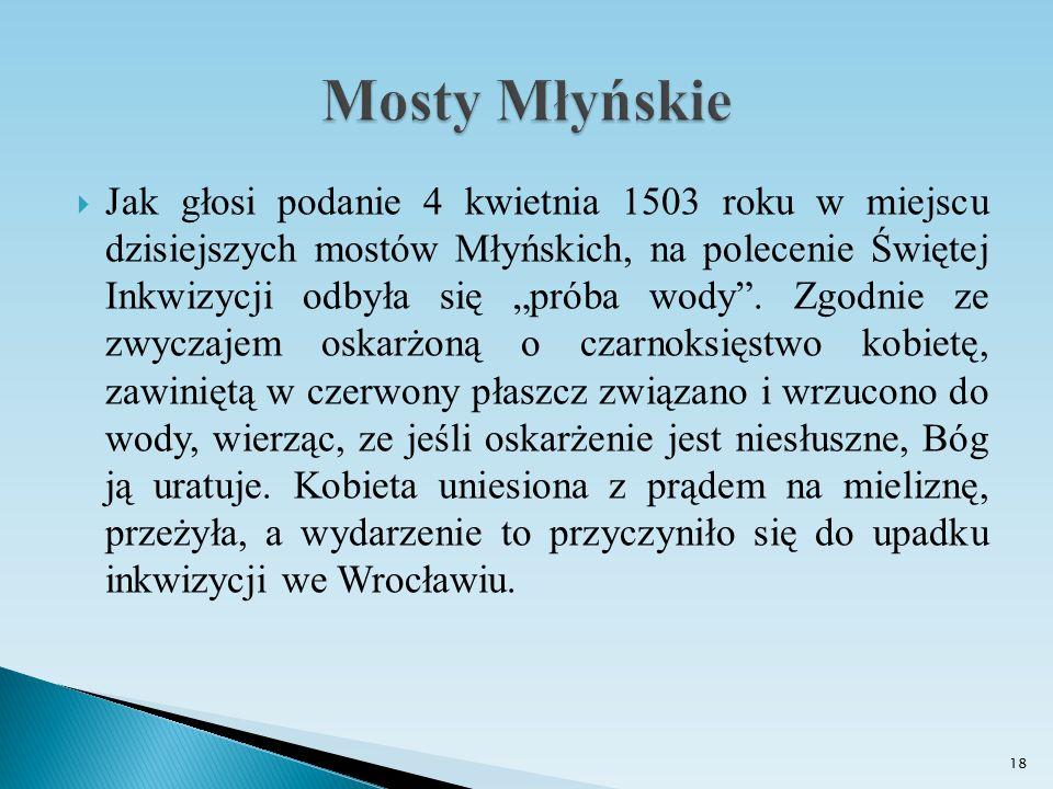 """ Jak głosi podanie 4 kwietnia 1503 roku w miejscu dzisiejszych mostów Młyńskich, na polecenie Świętej Inkwizycji odbyła się """"próba wody"""". Zgodnie ze"""