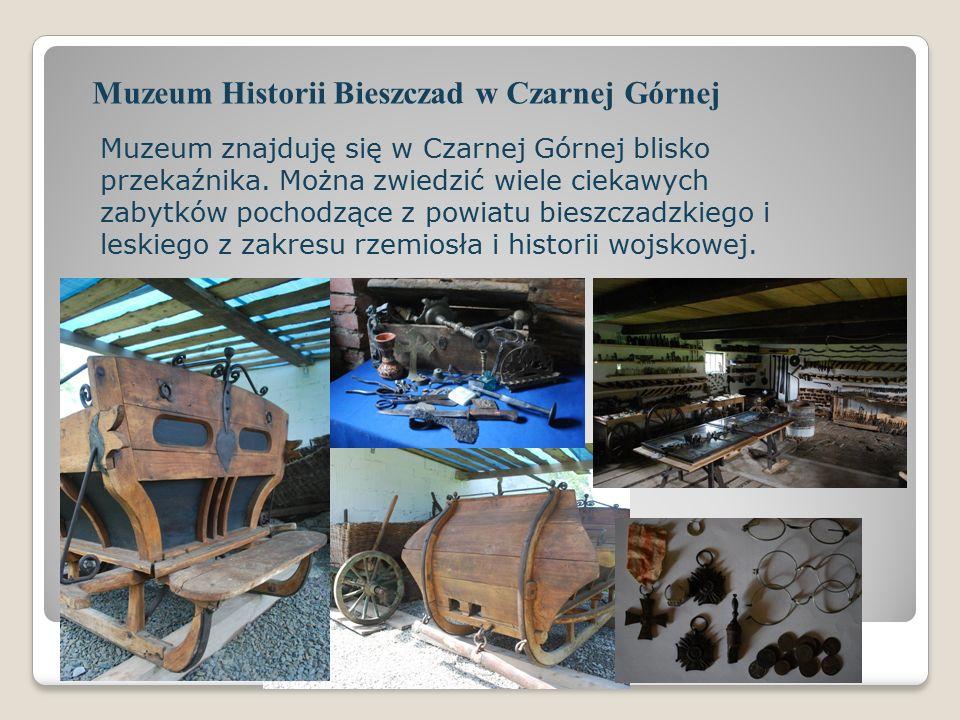 Muzeum Historii Bieszczad w Czarnej Górnej Muzeum znajduję się w Czarnej Górnej blisko przekaźnika.
