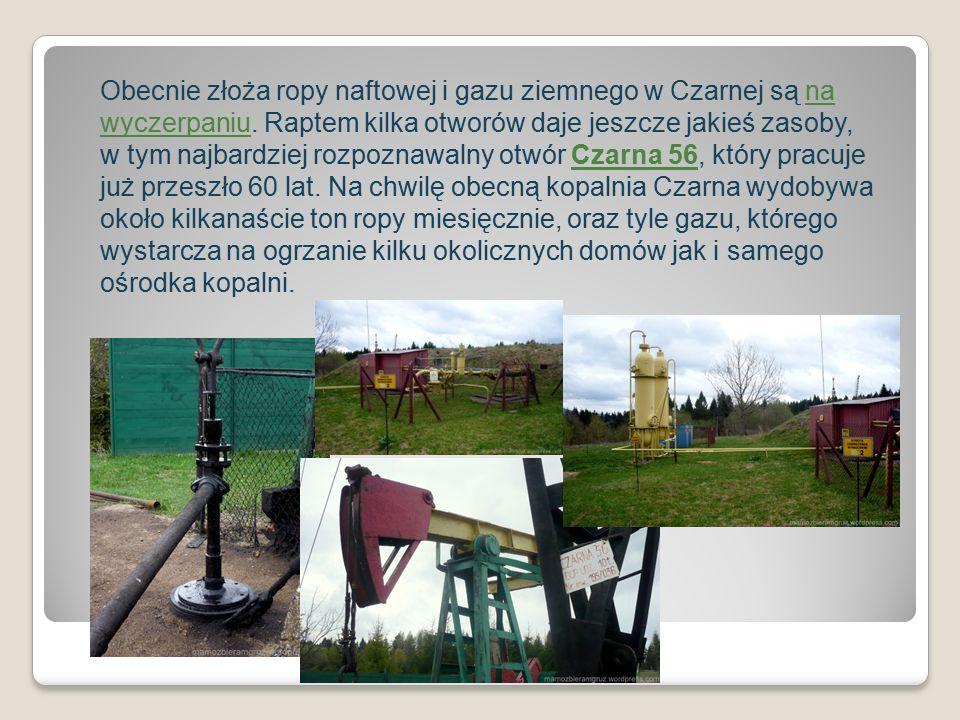Obecnie złoża ropy naftowej i gazu ziemnego w Czarnej są na wyczerpaniu.