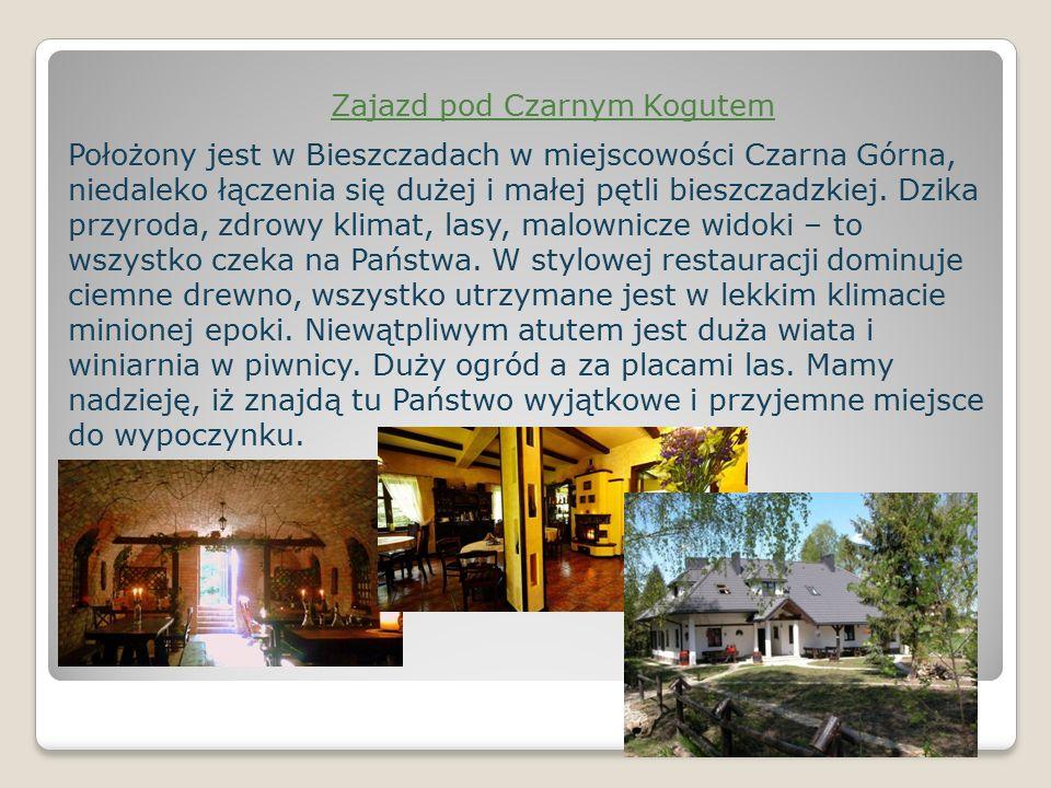Zajazd pod Czarnym Kogutem Położony jest w Bieszczadach w miejscowości Czarna Górna, niedaleko łączenia się dużej i małej pętli bieszczadzkiej.