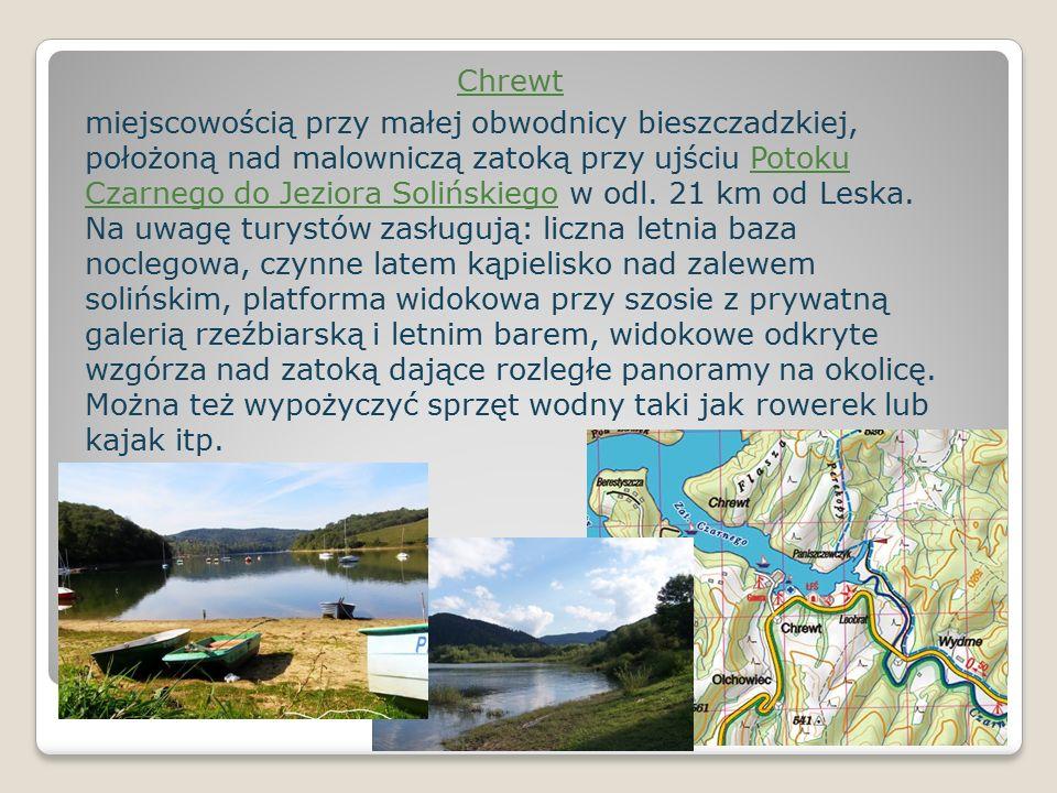 Chrewt miejscowością przy małej obwodnicy bieszczadzkiej, położoną nad malowniczą zatoką przy ujściu Potoku Czarnego do Jeziora Solińskiego w odl.