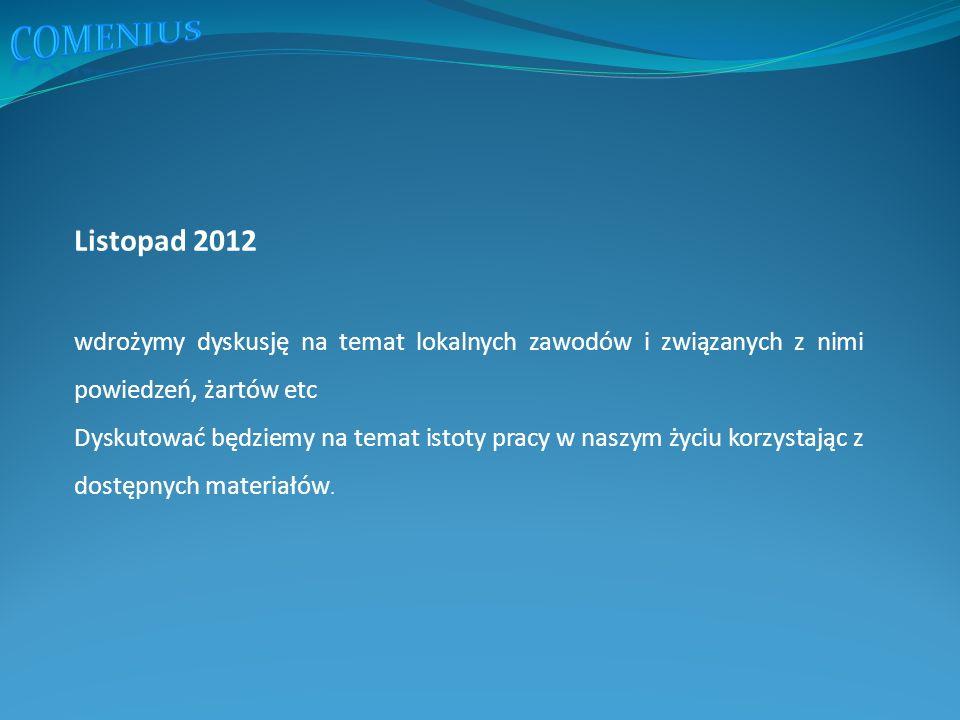 Listopad 2012 wdrożymy dyskusję na temat lokalnych zawodów i związanych z nimi powiedzeń, żartów etc Dyskutować będziemy na temat istoty pracy w naszym życiu korzystając z dostępnych materiałów.