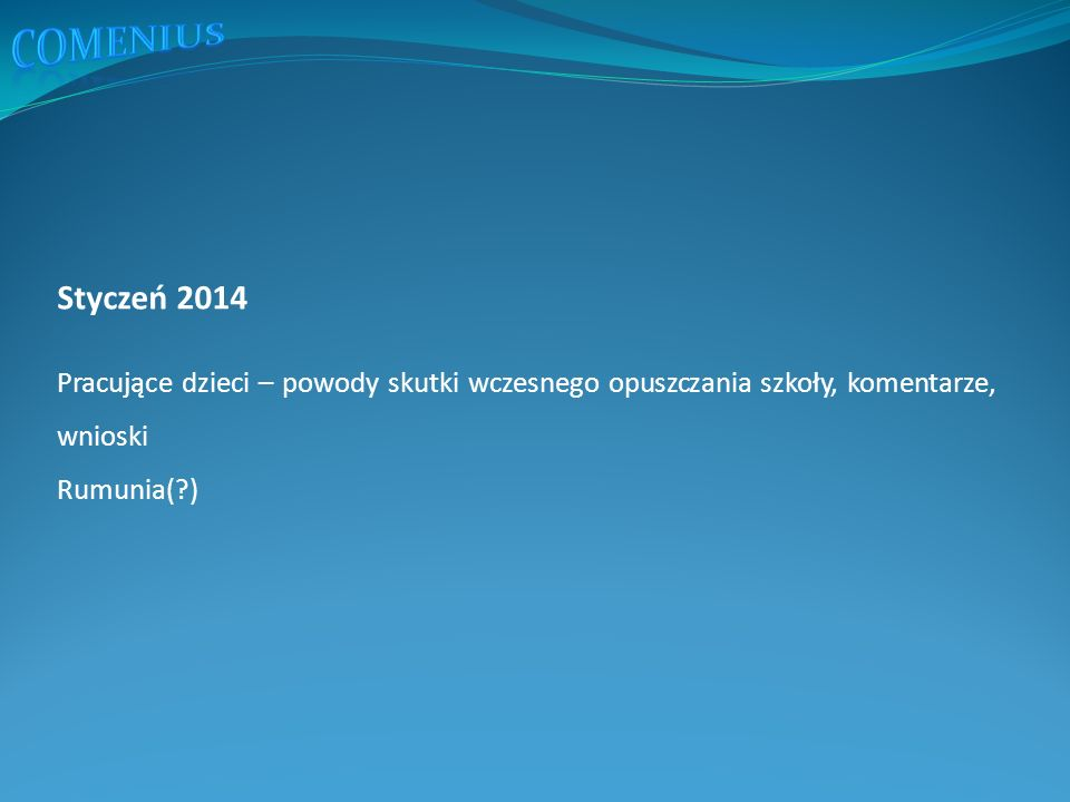 Styczeń 2014 Pracujące dzieci – powody skutki wczesnego opuszczania szkoły, komentarze, wnioski Rumunia( )