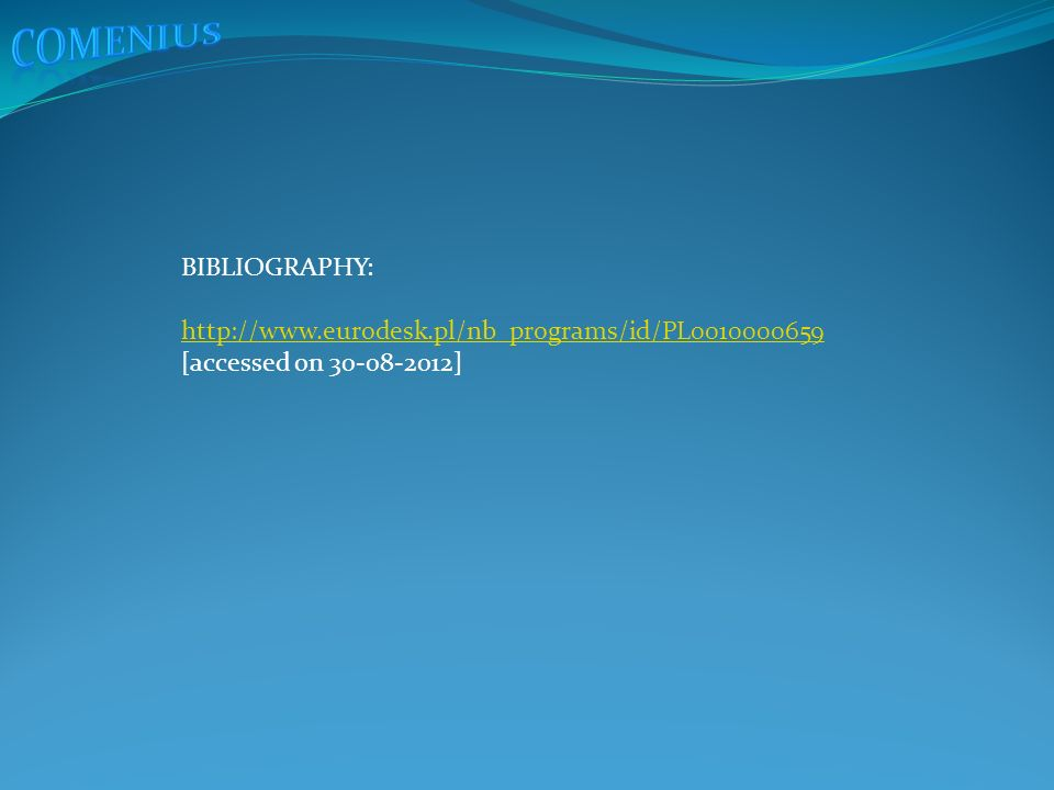 BIBLIOGRAPHY: http://www.eurodesk.pl/nb_programs/id/PL0010000659 http://www.eurodesk.pl/nb_programs/id/PL0010000659 [accessed on 30-08-2012]