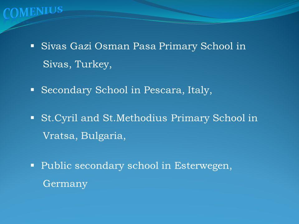  Sivas Gazi Osman Pasa Primary School in Sivas, Turkey,  Secondary School in Pescara, Italy,  St.Cyril and St.Methodius Primary School in Vratsa, Bulgaria,  Public secondary school in Esterwegen, Germany