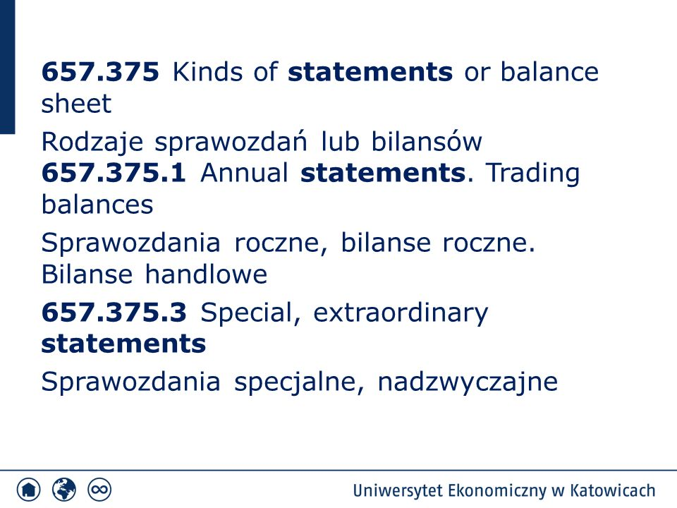 657.375 Kinds of statements or balance sheet Rodzaje sprawozdań lub bilansów 657.375.1 Annual statements.