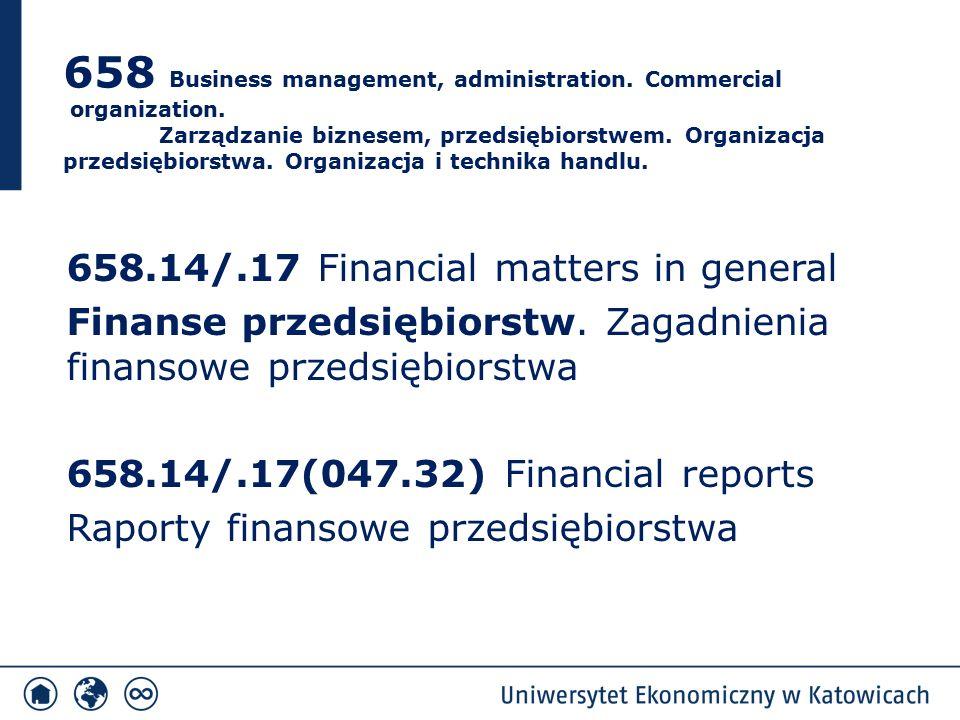 658.14/.17 Financial matters in general Finanse przedsiębiorstw. Zagadnienia finansowe przedsiębiorstwa 658.14/.17(047.32) Financial reports Raporty f
