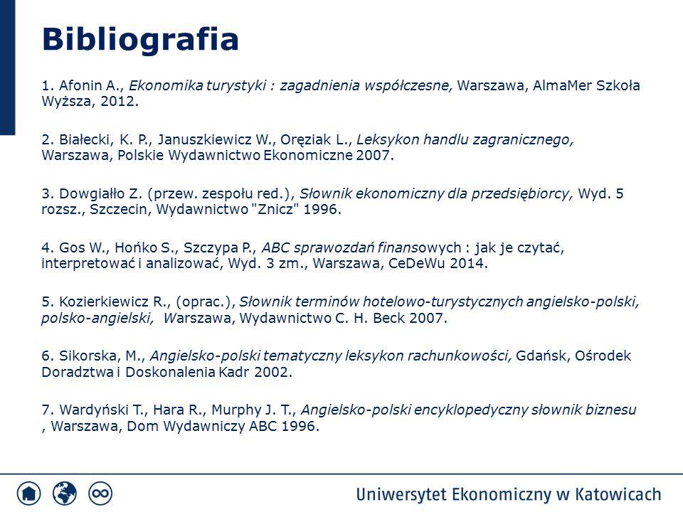 Bibliografia 1. Afonin A., Ekonomika turystyki : zagadnienia współczesne, Warszawa, AlmaMer Szkoła Wyższa, 2012. 2. Białecki, K. P., Januszkiewicz W.,