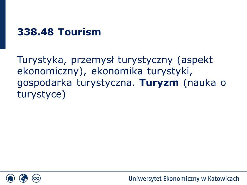 338.48 Tourism Turystyka, przemysł turystyczny (aspekt ekonomiczny), ekonomika turystyki, gospodarka turystyczna.