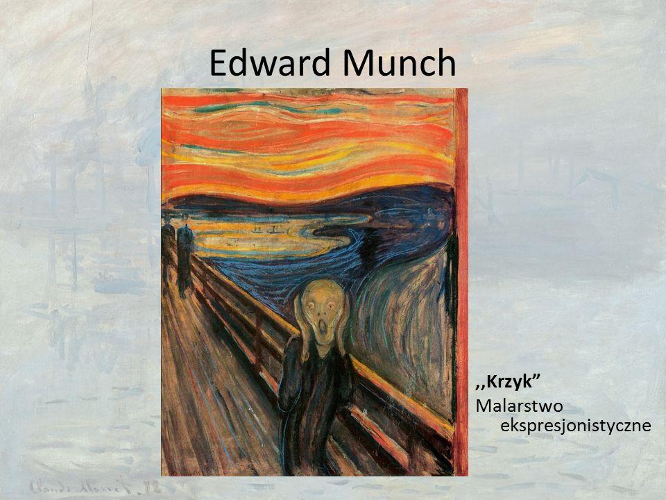 Edward Munch,,Krzyk Malarstwo ekspresjonistyczne