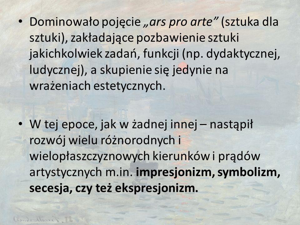 """Dominowało pojęcie """"ars pro arte (sztuka dla sztuki), zakładające pozbawienie sztuki jakichkolwiek zadań, funkcji (np."""