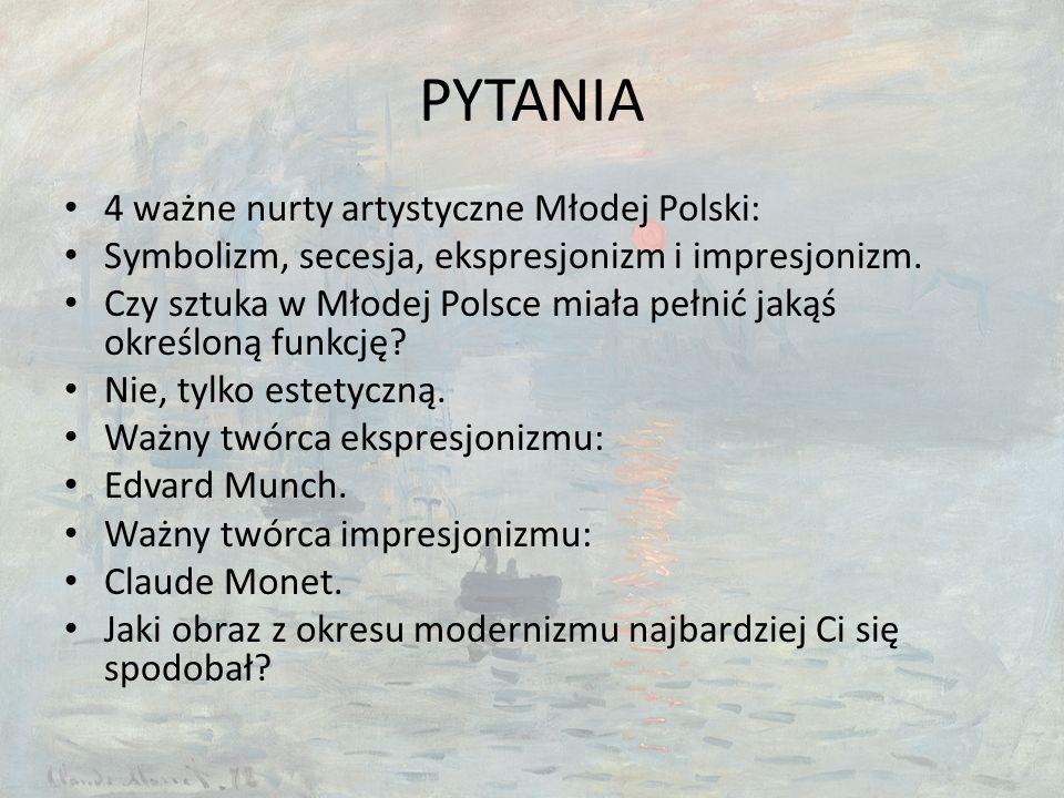 PYTANIA 4 ważne nurty artystyczne Młodej Polski: Symbolizm, secesja, ekspresjonizm i impresjonizm.