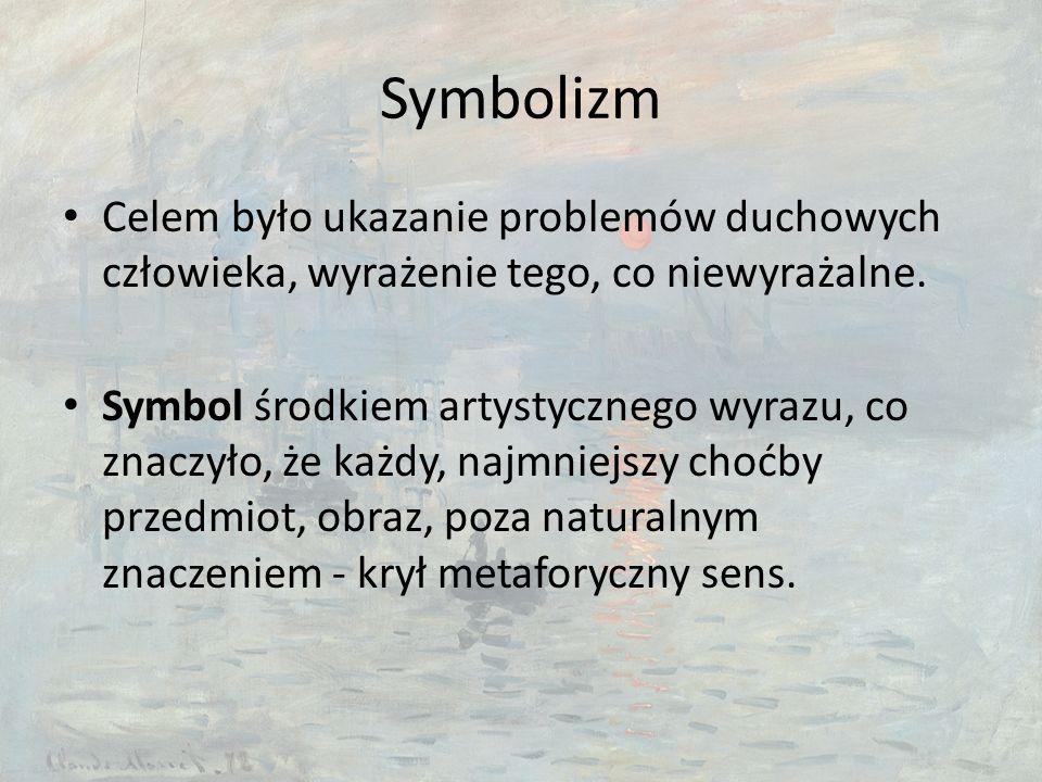 Symbolizm Celem było ukazanie problemów duchowych człowieka, wyrażenie tego, co niewyrażalne.