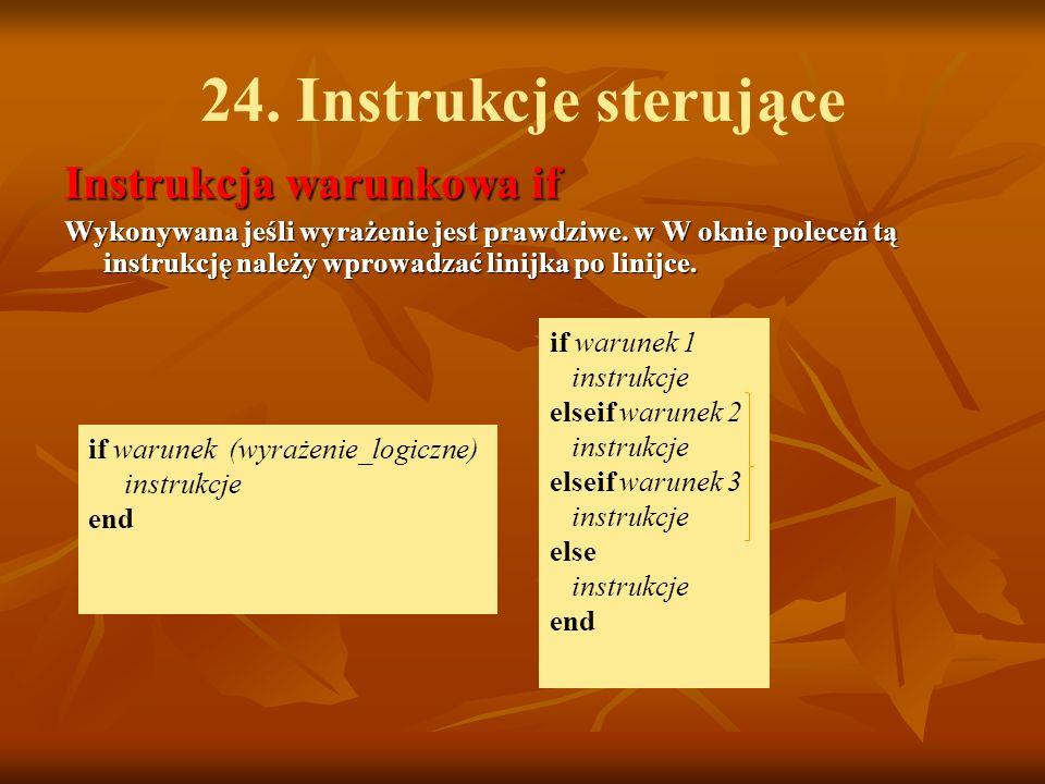24. Instrukcje sterujące Instrukcja warunkowa if Wykonywana jeśli wyrażenie jest prawdziwe.