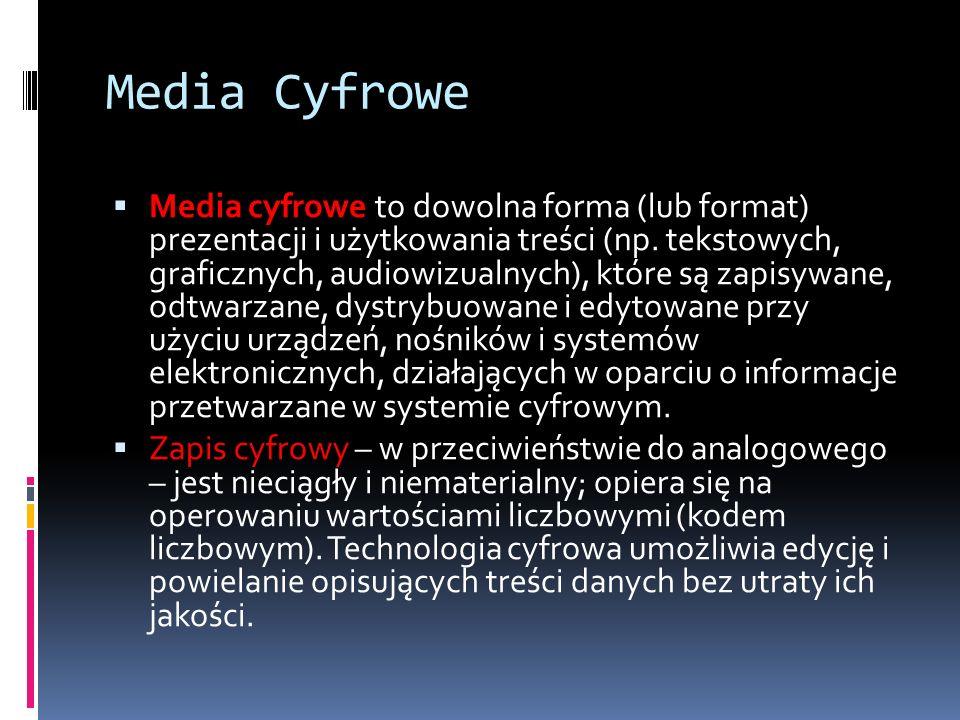 Media Cyfrowe  Media cyfrowe to dowolna forma (lub format) prezentacji i użytkowania treści (np.