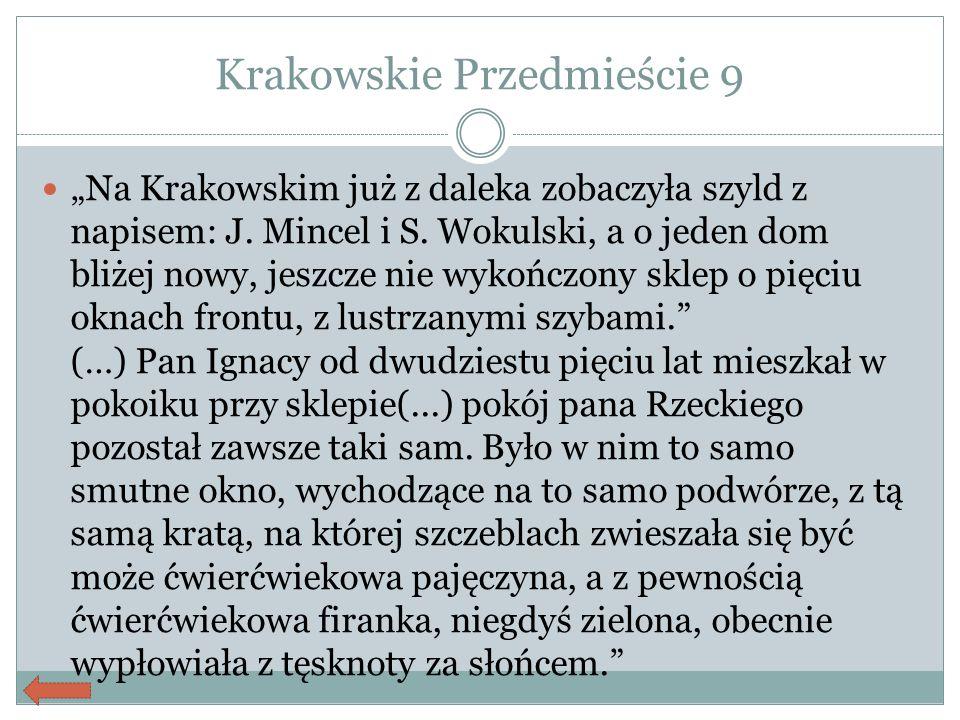 """Krakowskie Przedmieście 9 """"Na Krakowskim już z daleka zobaczyła szyld z napisem: J. Mincel i S. Wokulski, a o jeden dom bliżej nowy, jeszcze nie wykoń"""