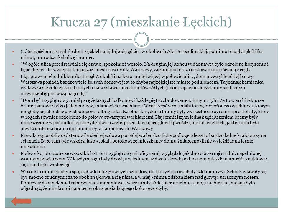 Krucza 27 (mieszkanie Łęckich) (...)Szczęściem słyszał, że dom Łęckich znajduje się gdzieś w okolicach Alei Jerozolimskiej; pomimo to upłynęło kilka m
