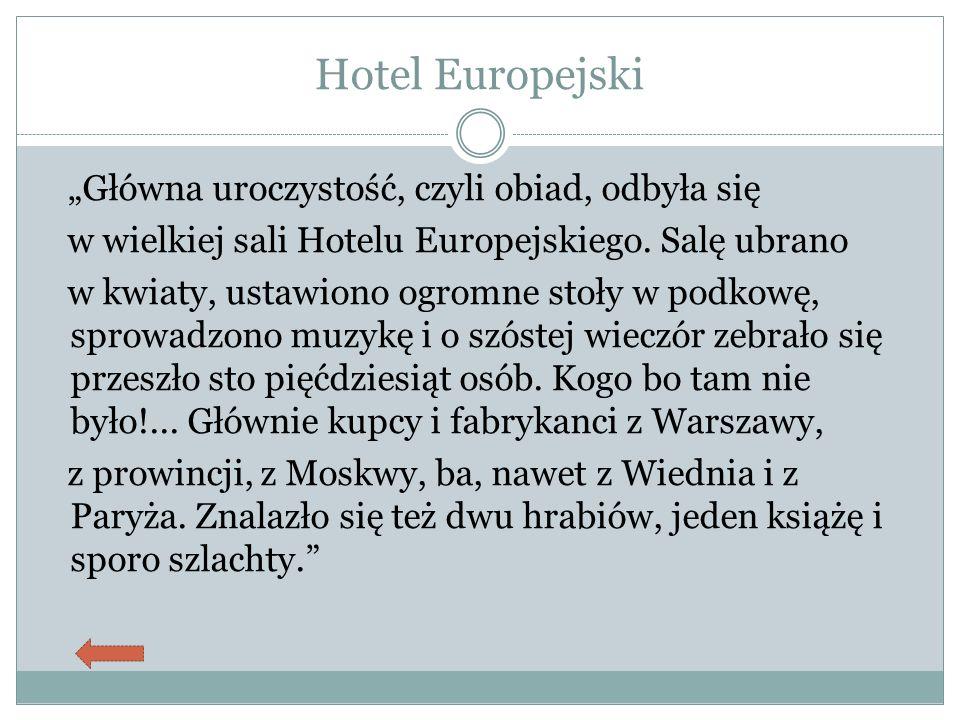 """Hotel Europejski """"Główna uroczystość, czyli obiad, odbyła się w wielkiej sali Hotelu Europejskiego. Salę ubrano w kwiaty, ustawiono ogromne stoły w po"""