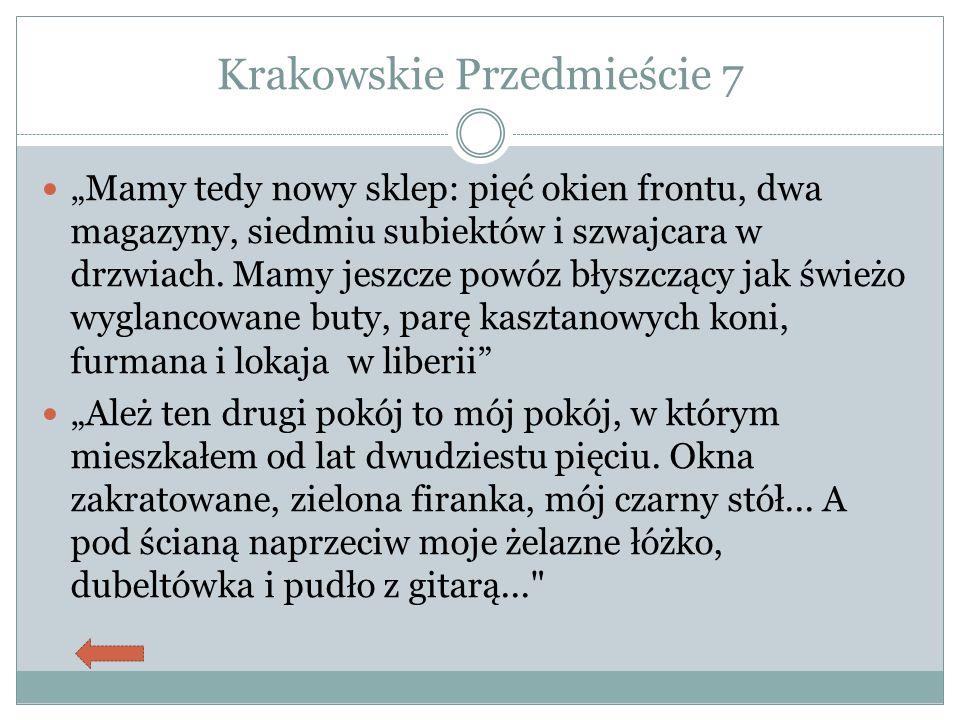 """Krakowskie Przedmieście 7 """"Mamy tedy nowy sklep: pięć okien frontu, dwa magazyny, siedmiu subiektów i szwajcara w drzwiach. Mamy jeszcze powóz błyszcz"""