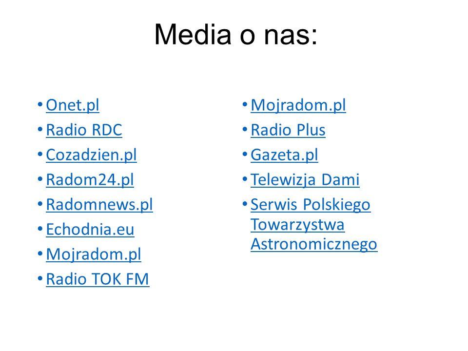 Onet.pl Radio RDC Cozadzien.pl Radom24.pl Radomnews.pl Echodnia.eu Mojradom.pl Radio TOK FM Mojradom.pl Radio Plus Gazeta.pl Telewizja Dami Serwis Pol
