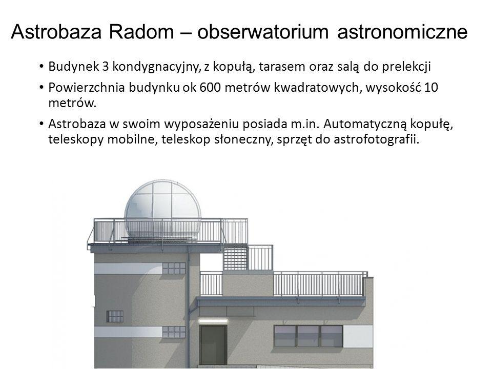 Astrobaza Radom – obserwatorium astronomiczne Budynek 3 kondygnacyjny, z kopułą, tarasem oraz salą do prelekcji Powierzchnia budynku ok 600 metrów kwa