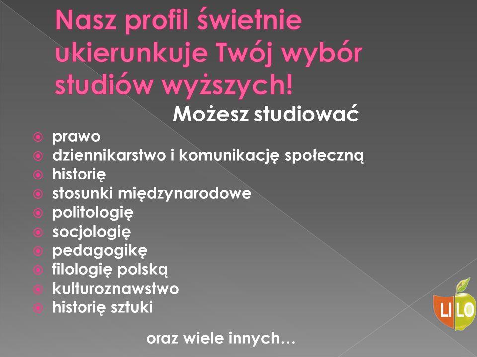 Możesz studiować  prawo  dziennikarstwo i komunikację społeczną  historię  stosunki międzynarodowe  politologię  socjologię  pedagogikę  filologię polską  kulturoznawstwo  historię sztuki oraz wiele innych…