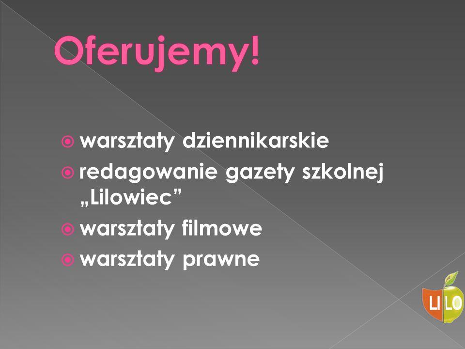 """ warsztaty dziennikarskie  redagowanie gazety szkolnej """"Lilowiec""""  warsztaty filmowe  warsztaty prawne"""
