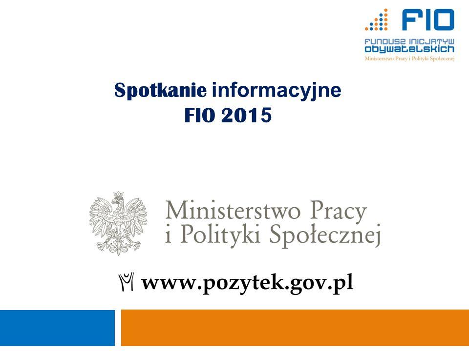 Spotkanie informacyjne FIO 201 5 Ministerstwo Pracy i Polityki Społecznej Departament Pożytku Publicznego 1