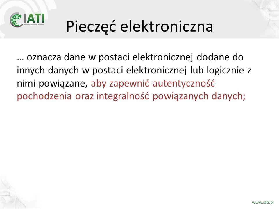 Pieczęć elektroniczna … oznacza dane w postaci elektronicznej dodane do innych danych w postaci elektronicznej lub logicznie z nimi powiązane, aby zap