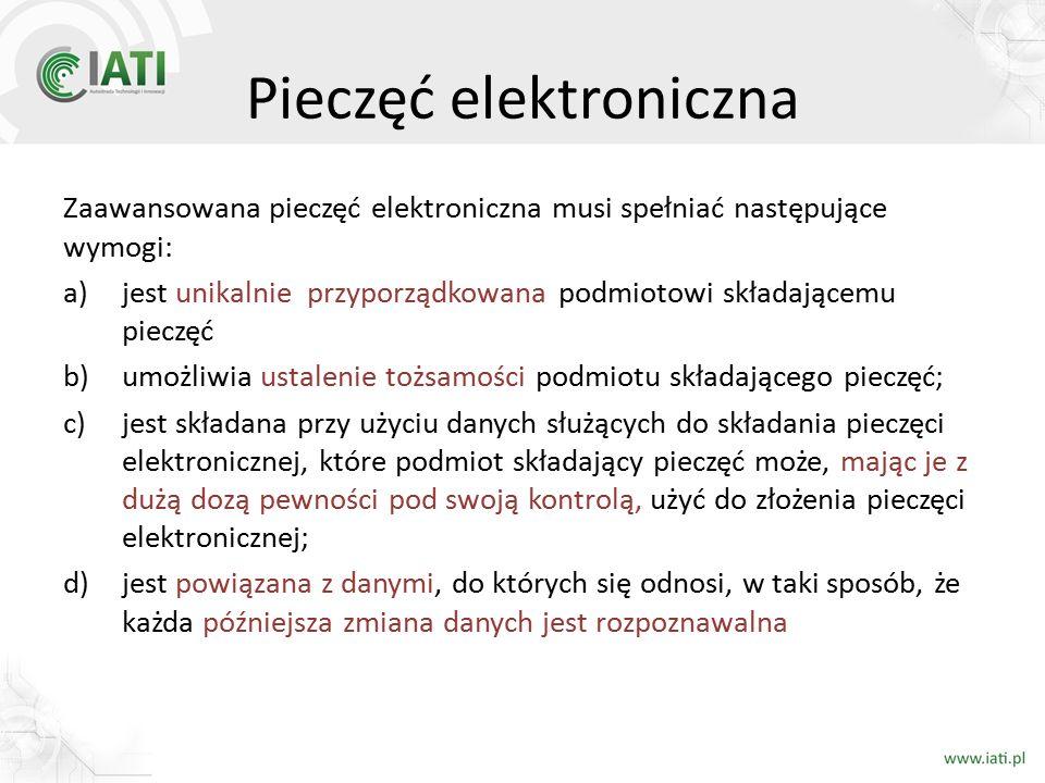 Pieczęć elektroniczna Zaawansowana pieczęć elektroniczna musi spełniać następujące wymogi: a)jest unikalnie przyporządkowana podmiotowi składającemu p
