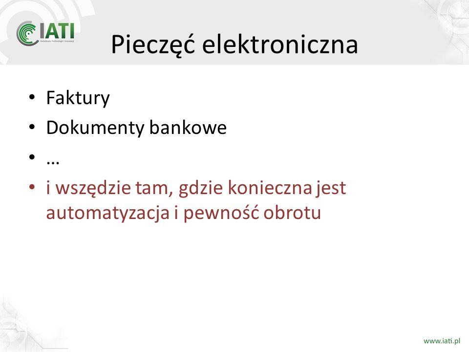 Pieczęć elektroniczna Faktury Dokumenty bankowe … i wszędzie tam, gdzie konieczna jest automatyzacja i pewność obrotu