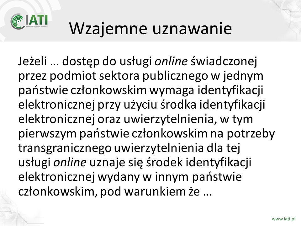 Wzajemne uznawanie Jeżeli … dostęp do usługi online świadczonej przez podmiot sektora publicznego w jednym państwie członkowskim wymaga identyfikacji