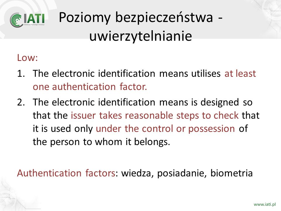 Poziomy bezpieczeństwa - uwierzytelnianie Low: 1.The electronic identification means utilises at least one authentication factor.