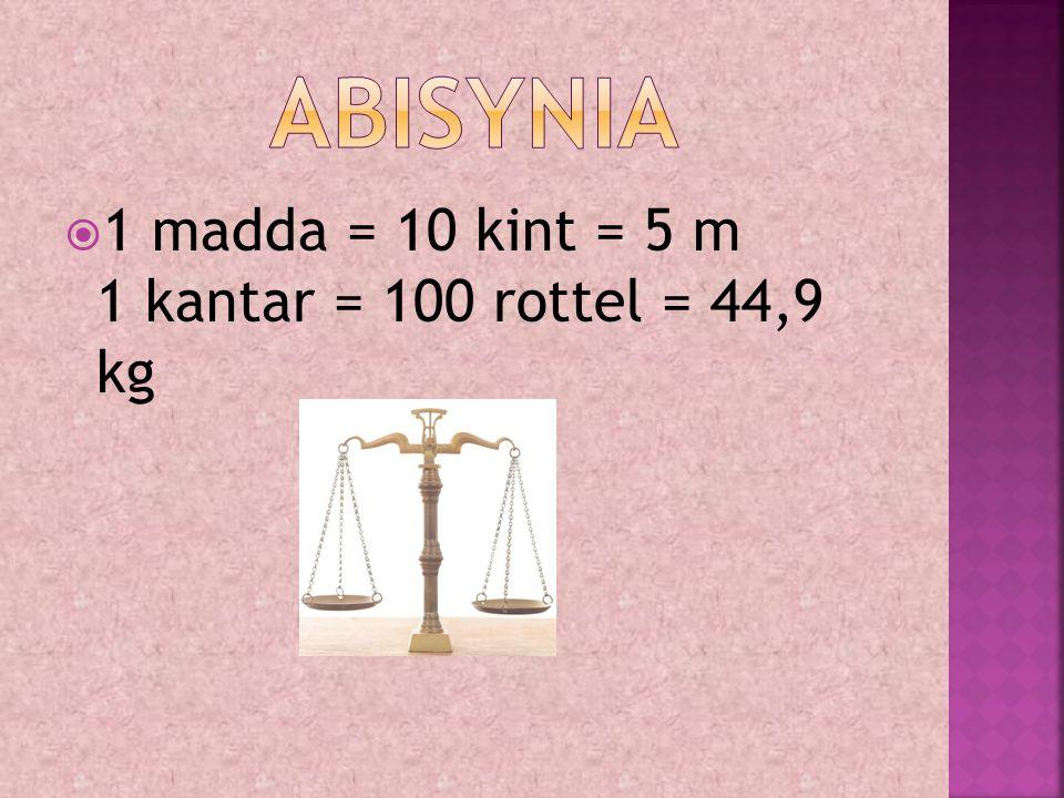  1 madda = 10 kint = 5 m 1 kantar = 100 rottel = 44,9 kg