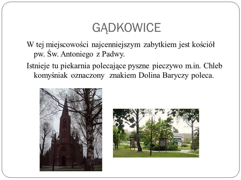 GĄDKOWICE W tej miejscowości najcenniejszym zabytkiem jest kościół pw.