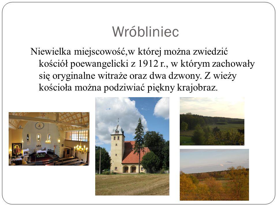 Wróbliniec Niewielka miejscowość,w której można zwiedzić kościół poewangelicki z 1912 r., w którym zachowały się oryginalne witraże oraz dwa dzwony.