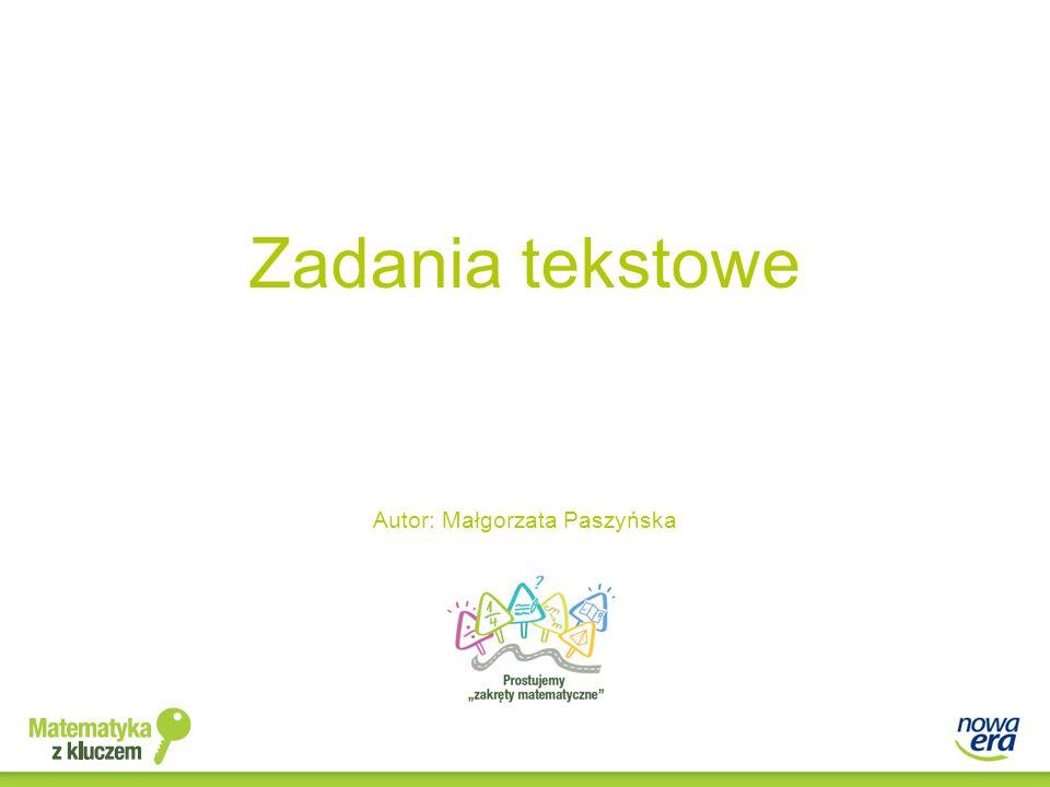 Zadania tekstowe Autor: Małgorzata Paszyńska