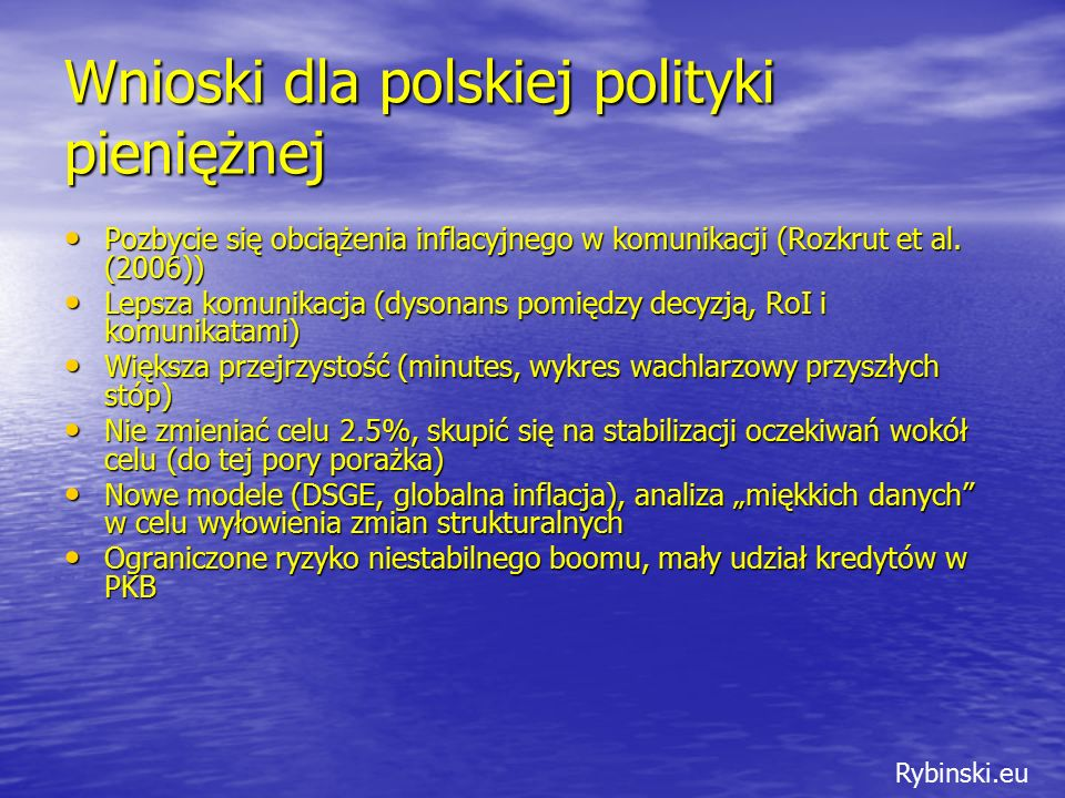 Rybinski.eu Wnioski dla polskiej polityki pieniężnej Pozbycie się obciążenia inflacyjnego w komunikacji (Rozkrut et al.