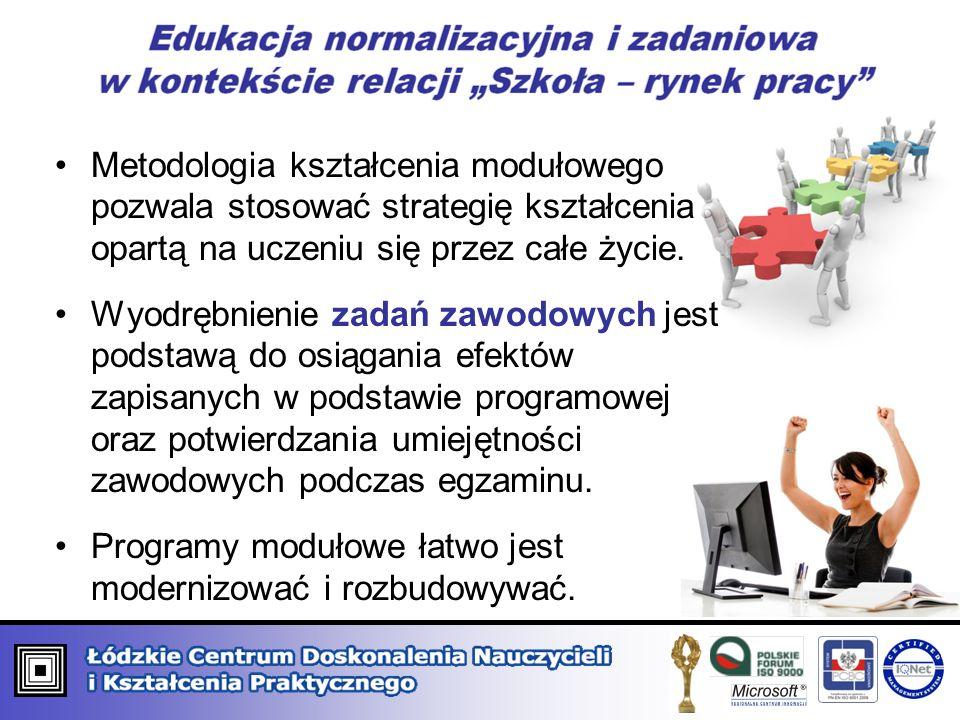 Metodologia kształcenia modułowego pozwala stosować strategię kształcenia opartą na uczeniu się przez całe życie. Wyodrębnienie zadań zawodowych jest