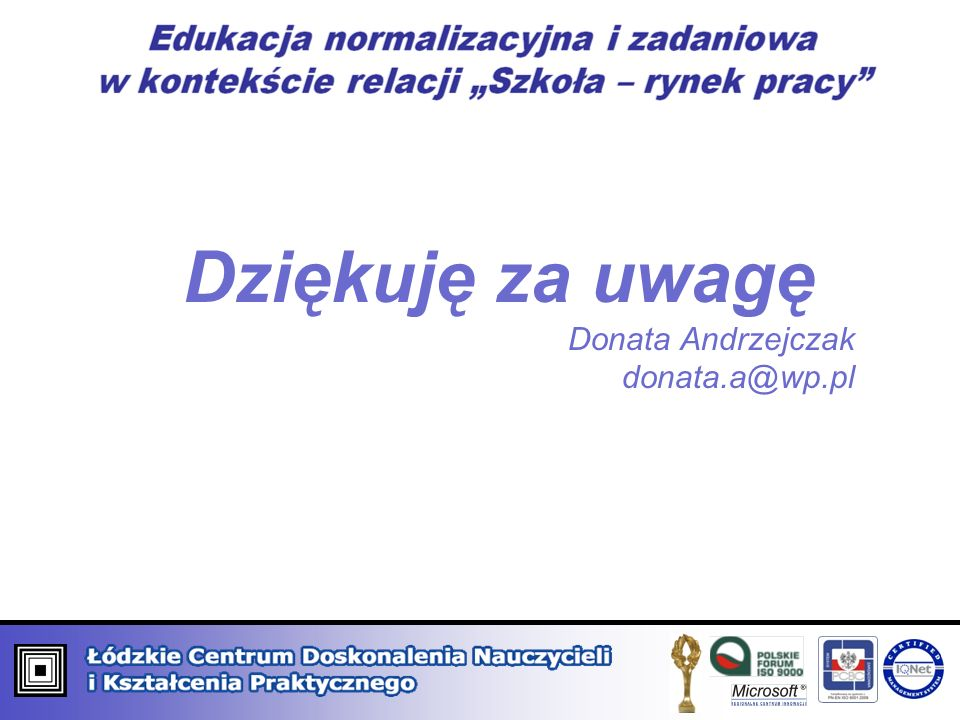 Dziękuję za uwagę Donata Andrzejczak donata.a@wp.pl