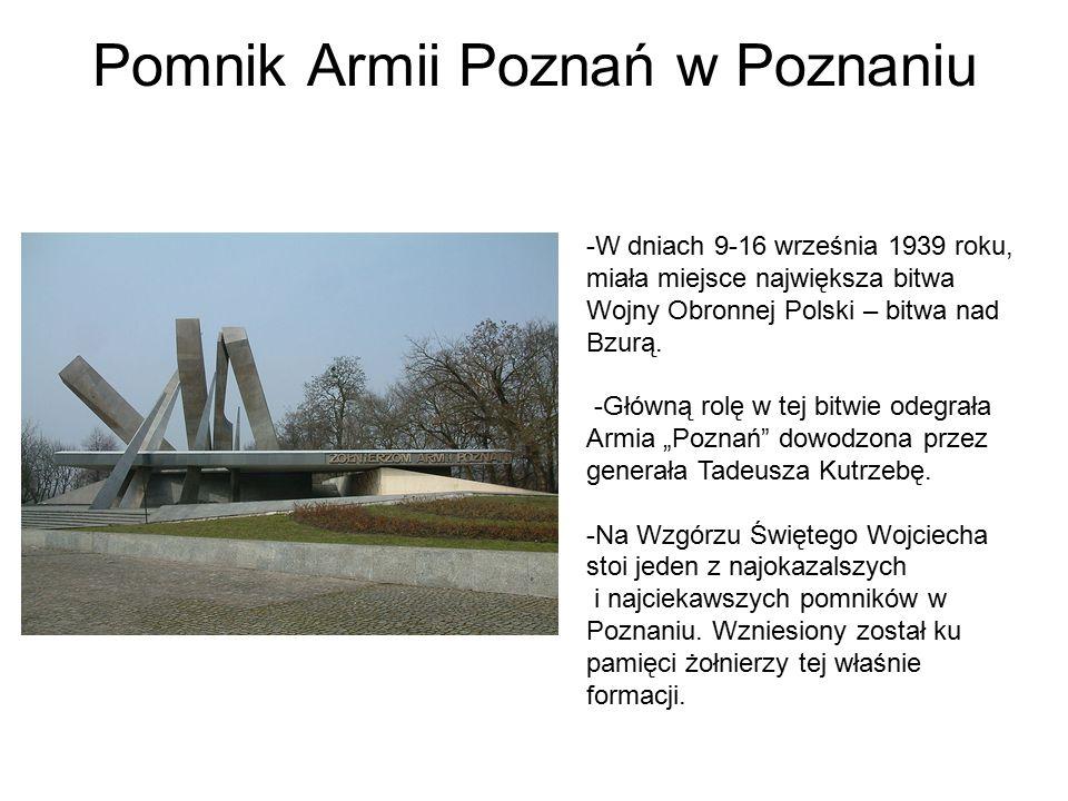 Pomnik Armii Poznań w Poznaniu -W dniach 9-16 września 1939 roku, miała miejsce największa bitwa Wojny Obronnej Polski – bitwa nad Bzurą.